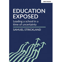 Education Exposed: Leading a school in a time of uncertainty by Samuel Strickland, 9781912906291