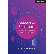 Leaders With Substance: An Antidote to Leadership Genericism in Schools by Matthew Evans, 9781912906574