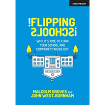 Flipping Schools: Why it's time to turn your school and community inside out: 2020 by John West Burnham, 9781912906666