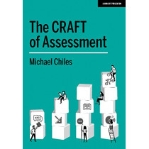 The CRAFT Of Assessment: A whole school approach to assessment of learning by Michael Chiles, 9781912906819