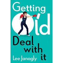 Getting Old: Deal with it by Lee Janogly, 9781912914036
