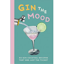 Gin the Mood: 50 Gin Cocktail Recipes That are Just the Ticket by Dog 'n' Bone Books, 9781912983025