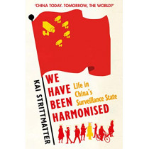 We have been harmonised: Life in China's Surveillance State by Kai Strittmatter, 9781913083007