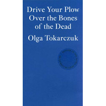 Drive your Plow over the Bones of the Dead by Olga Tokarczuk, 9781913097257