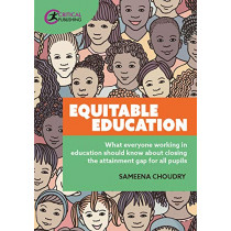 Equitable Education: What everyone working in education should know about closing the attainment gap for all pupils by Sameena Choudry, 9781913453978