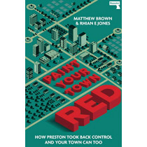 Paint Your Town Red: How Preston Took Back Control and Your Town Can Too by Matt Brown, 9781913462192