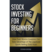 Stock Investing for Beginners: : How Even Novice Investors Can Take Advantage of The Legalized Sports Betting Gold Rush by Stephen Satoshi, 9781913470074