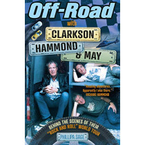 Off-Road with Clarkson, Hammond & May: The Highs, Lows and Laughter on Tour with the Motoring Legends by Phillipa Sage, 9781913543723