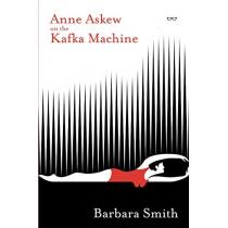 Anne Askew on the Kafka Machine by Barbara Smith, 9781913606022