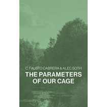 The Parameters of Our Cage by C. Fausto Cabrera, 9781913620158