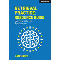 Retrieval Practice: Resource Guide: Ideas & activities for the classroom by Kate Jones, 9781913622541
