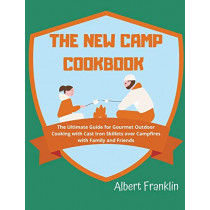 The New Camp Cookbook: The Ultimate Guide for Gourmet Outdoor Cooking with Cast Iron Skillets over Campfires with Family and Friends by Albert Franklin, 9781914136634