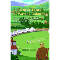 A Field of Tents and Waving Colours: Neville Cardus Writing on Cricket: 2019 by Neville Cardus, 9781916045309