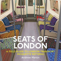 Seats of London: A Field Guide to London Transport Moquette Patterns by Andrew Martin, 9781916045316