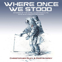 WHERE ONCE WE STOOD: STORIES OF THE APOLLO ASTRONAUTS WHO WALKED ON THE MOON by CHRISTOPHER RILEY, 9781916062504