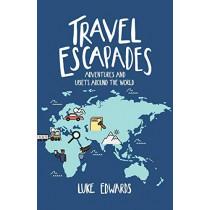 Travel Escapades: Adventures and upsets around the world by Luke William Edwards, 9781916069121