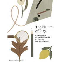 The Nature of Play: A handbook of nature-based activities for all seasons by Delfina Aguilar, 9781916167902