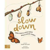 Slow Down: Bring Calm to a Busy World with 50 Nature Stories by Rachel Williams, 9781916180512