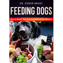 Feeding Dogs Dry Or Raw? The Science Behind The Debate by Conor Brady, 9781916234000