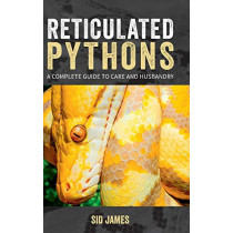 Reticulated Pythons: A complete guide to care and husbandry by Sid James, 9781916499706