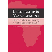 Leadership and Management: Case Studies in Training in Higher Education in Africa by Johann Mouton, 9781920677893