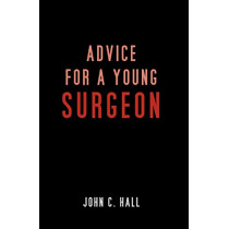 Advice for a Young Surgeon by John C Hall, 9781922022042