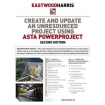 Create and Update an Unresourced Project Using Asta Powerproject: 2-day training course handout and student workshops by Paul E Harris, 9781925185577