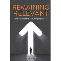 Remaining Relevant - The future of the accounting profession by Rob Nixon, 9781925209631