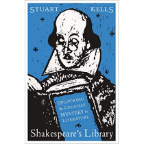 Shakespeare's Library: Unlocking the Greatest Mystery in Literature by Stuart Kells, 9781925603774