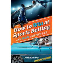 How to Win at Sports Betting: And Score a Better Life by Cameron Nadi, 9781925642513