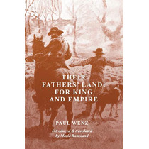 Their Fathers' Land: For King and Empire by Paul Wenz, 9781925706468