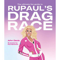 The Ultimate Fan Guide to RuPaul's Drag Race by John Davis, 9781925811094