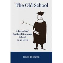The Old School: A Portrait of Caulfield Grammar School in 50 Lives by David Thomson, 9781925826708