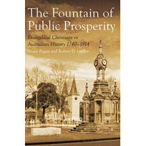 The Fountain of Public Prosperity: Evangelical Christians in Australian History 1740-1914 by Robert D. Linder, 9781925835403
