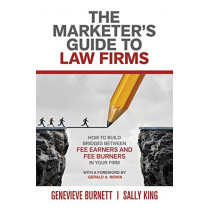 The Marketer's Guide to Law Firms: How to build bridges between fee earners and fee burners in your firm by Genevieve Burnett, 9781925846560