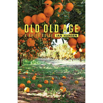 Old Old Age: A Brief Guide by Ian Hansen, 9781925984361