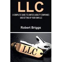 LLC: A Complete Guide To Limited Liability Companies And Setting Up Your Own LLC by Robert Briggs, 9781925989946