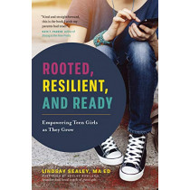 Rooted, Resilient, and Ready: Empowering Teen Girls As They Grow by Lindsay Sealey, 9781928055440