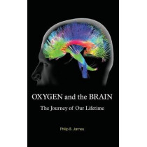 Oxygen and the Brain: The Journey of Our Lifetime by Philip B James, 9781930536784