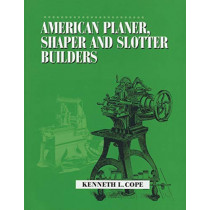 American Planer, Shaper and Slotter Builders by Kenneth L. Cope, 9781931626040