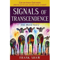 Signals of Transcendence: One Man's Story by Frank Shaw, 9781932021875