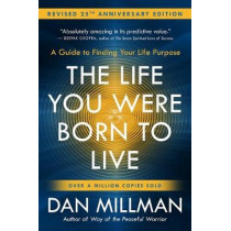 The Life You Were Born to Live: A Guide to Finding Your Life Purpose. Revised 25th Anniversary Edition by Dan Millman, 9781932073751