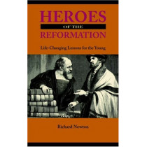 Heroes of the Reformation by Richard Newton, 9781932474831