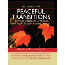 Peaceful Transitions: Stories of Success and Compassion; Plan Now, Die Later--Ironclad Strategy by Stanley A Terman Phd MD, 9781933418261