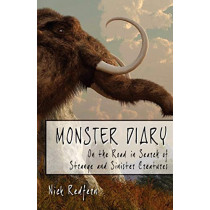 Monster Diary: On the Road in Search of Strange and Sinister Creatures by Nick Redfern, 9781933665962