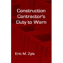 Construction Contractor's Duty to Warn by Eric M Zyla, 9781934086056