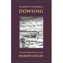 The Definitive Wee Book on Dowsing: A Journey Beyond Our Five Senses by Hamish Miller, 9781934588369