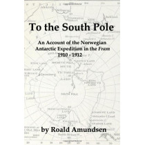 """To the South Pole: An Account of the Norwegian Antarctic Expedition in the """"Fram"""" 1910-1912 by Roald Amundsen, 9781934941393"""