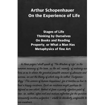 Arthur Schopenhauer: On the Experience of Life: Selection and Editor's Note by Jorge Pinto by Arthur Schopenhauer, 9781934978726