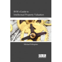 BVR's Guide to Intellectual Property Valuation, Second Edition by Michael Pellegrino, 9781935081609